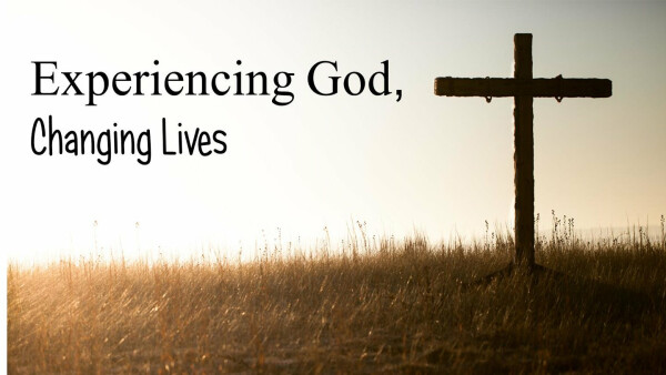 Series: Experiencing God, Changing Lives